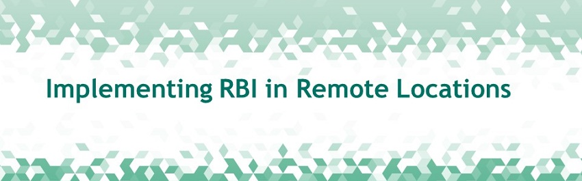Implementing RBI in Remote Locations
